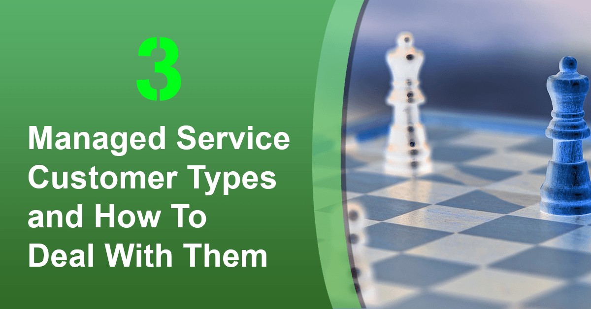 Three Managed Service Customer Types and How To Deal With Them